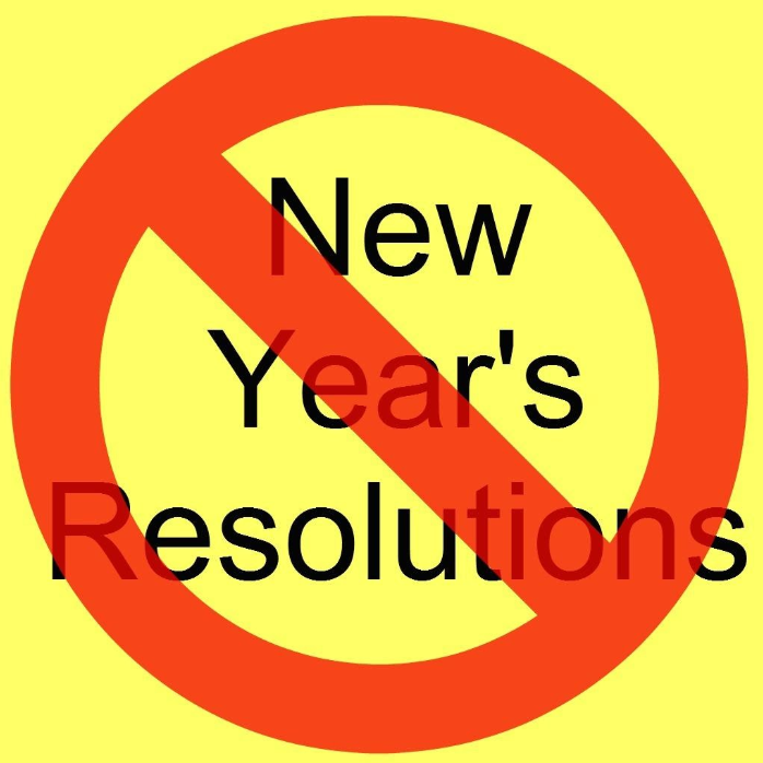 """DITCH NEW YEAR'S RESOLUTIONS!"""
